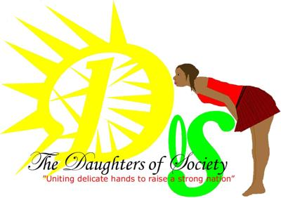 The Daughters of Society; uniting delicate hands to raise a strong nation...
