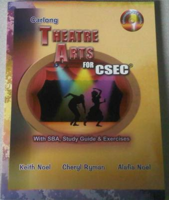 Carlong Theatre Arts for CSEC with SBA, Study Guide and Exercises