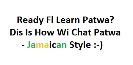 Jamaican Patwa - How To Talk Basic Jamaican Patois